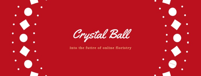 Online Floristry a Crystal Ball look into the future