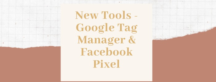 New Tools - Google Tag Manager and the Facebook Pixel