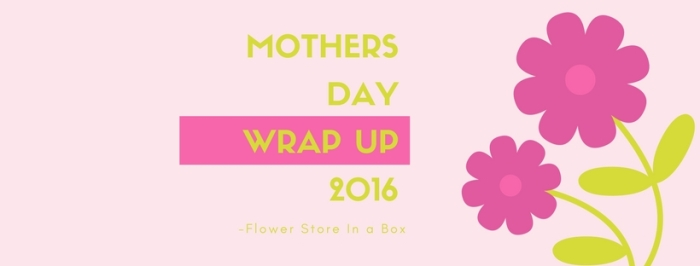Mothers Day Wrap Up 2016